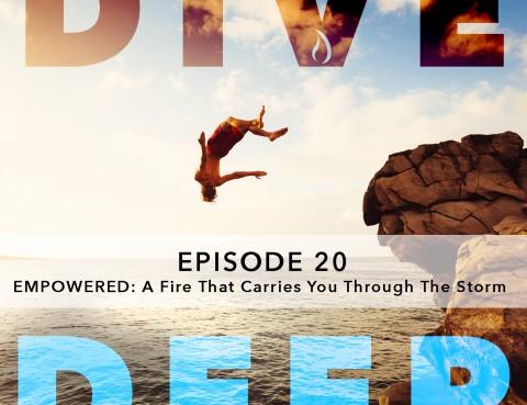 Dive Deep Podcast_Empowered Week 20